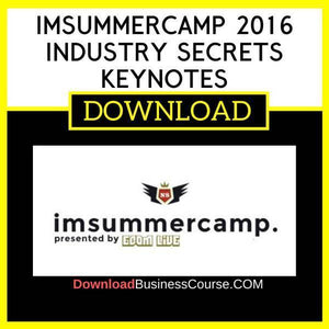 IMSummerCamp 2016 Industry Secrets Keynotes FREE DOWNLOAD
