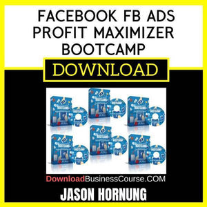 Jason Hornung Facebook Fb Ads Profit Maximizer Bootcamp FREE DOWNLOAD