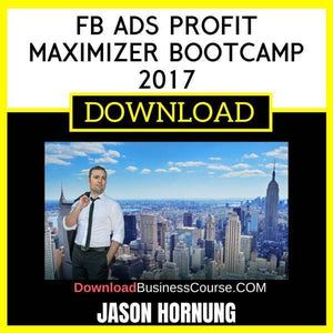Jason Hornung Fb Ads Profit Maximizer Bootcamp 2017 FREE DOWNLOAD