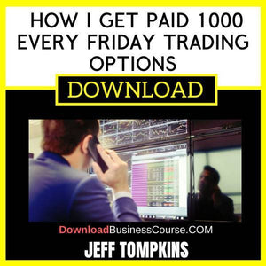 Jeff Tompkins How I Get Paid 1000 Every Friday Trading Options FREE DOWNLOAD