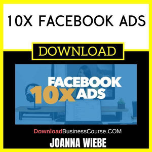 Joanna Wiebe 10x Facebook Ads FREE DOWNLOAD