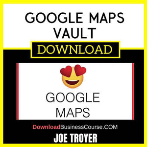 Joe Troyer Google Maps Vault FREE DOWNLOAD