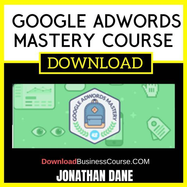 Jonathan Dane Google Adwords Mastery Course FREE DOWNLOAD