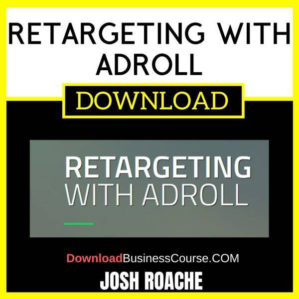 Josh Roache Retargeting With Adroll FREE DOWNLOAD