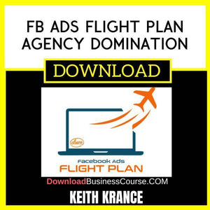 Keith Krance Fb Ads Flight Plan Agency Domination FREE DOWNLOAD