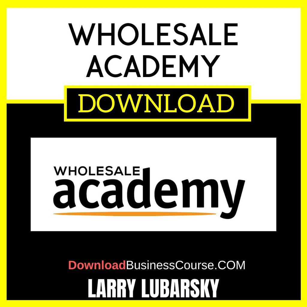 Larry Lubarsky Wholesale Academy FREE DOWNLOAD