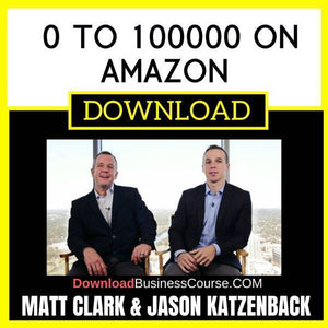 Matt Clark And Jason Katzenback 0 To 100000 On Amazon FREE DOWNLOAD