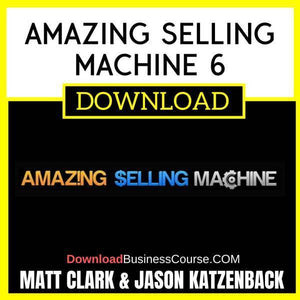 Matt Clark Jason Katzenback Amazing Selling Machine 6 FREE DOWNLOAD