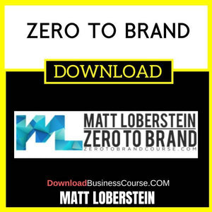 Matt Loberstein Zero To Brand FREE DOWNLOAD