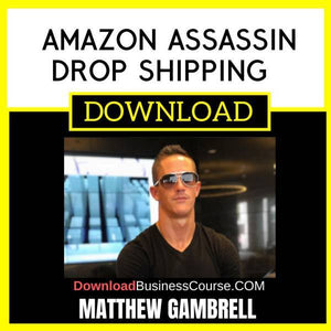 Matthew Gambrell Amazon Assassin Drop Shipping Course FREE DOWNLOAD
