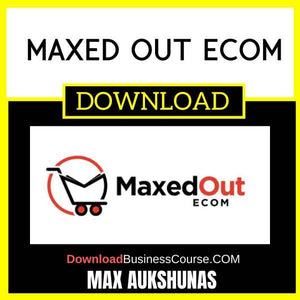 Max Aukshunas Maxed Out Ecom FREE DOWNLOAD