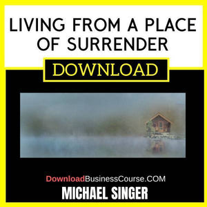 Michael Singer Living From A Place Of Surrender FREE DOWNLOAD
