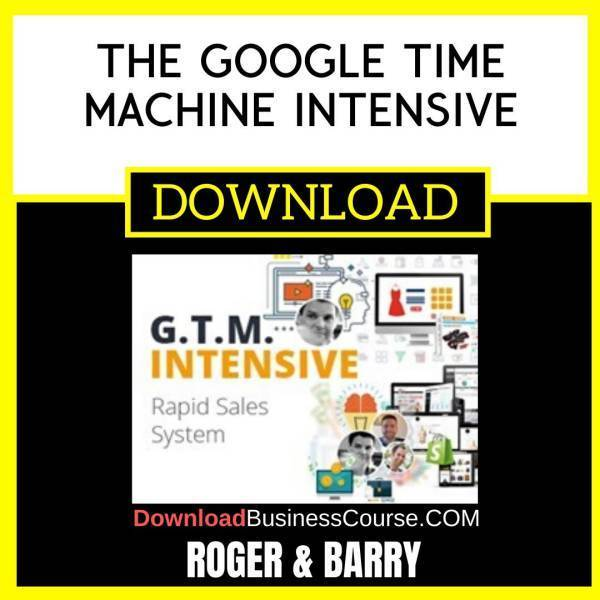 Roger And Barry The Google Time Machine Intensive FREE DOWNLOAD