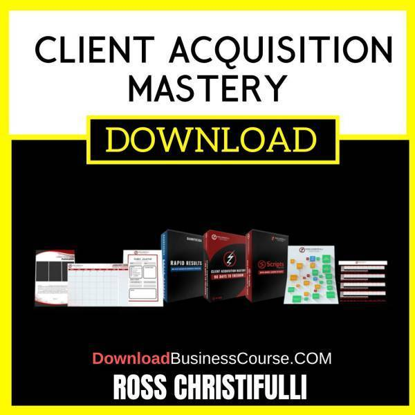 Ross Christifulli Client Acquisition Mastery FREE DOWNLOAD
