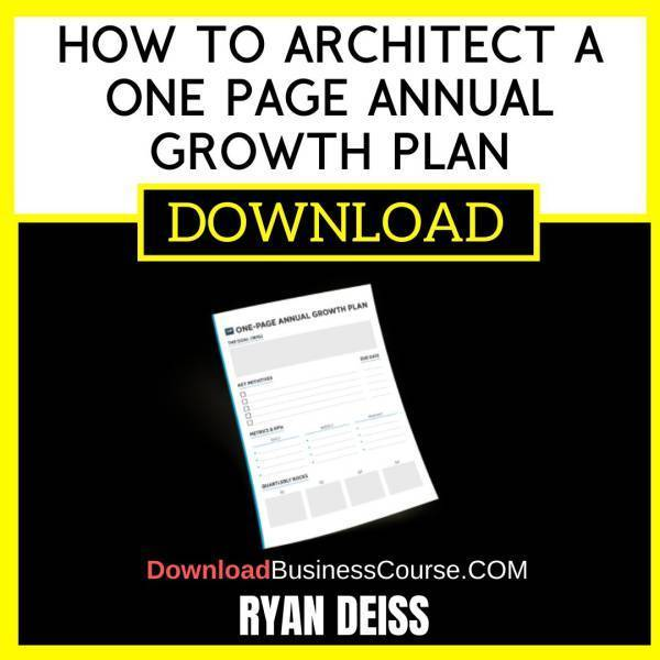 Ryan Deiss How To Architect A One Page Annual Growth Plan FREE DOWNLOAD