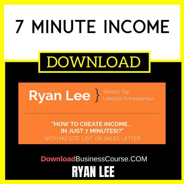 Ryan Lee 7 Minute Income FREE DOWNLOAD