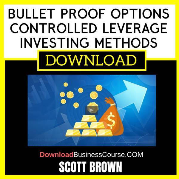 Scott Brown Bullet Proof Options Controlled Leverage Investing Methods FREE DOWNLOAD