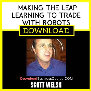 Scott Welsh Making The Leap Learning To Trade With Robots FREE DOWNLOAD