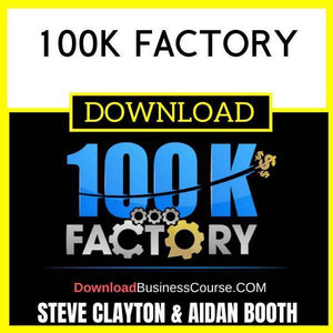 Steve Clayton And Aidan Booth 100k Factory FREE DOWNLOAD