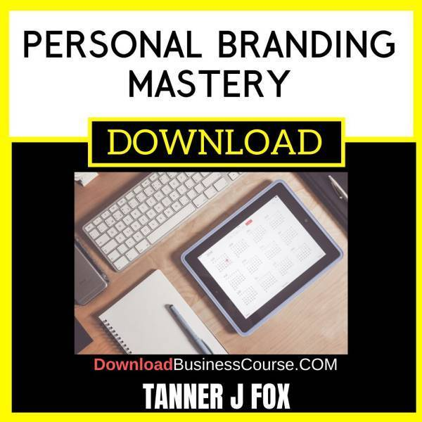 Tanner J Fox Personal Branding Mastery FREE DOWNLOAD