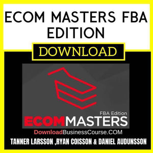 Tanner Larsson Ryan Coisson Daniel Audunsson Ecom Masters Fba Edition FREE DOWNLOAD