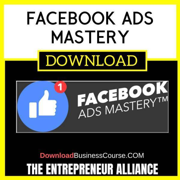The Entrepreneur Alliance Facebook Ads Mastery FREE DOWNLOAD
