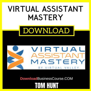 Tom Hunt Virtual Assistant Mastery FREE DOWNLOAD