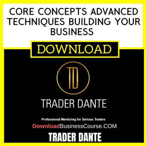 Trader Dante Core Concepts Advanced Techniques Building Your Business And Increasing Performance FREE DOWNLOAD