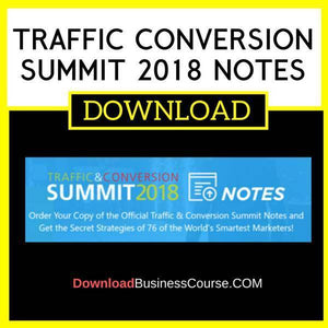 Traffic Conversion Summit 2018 Notes FREE DOWNLOAD