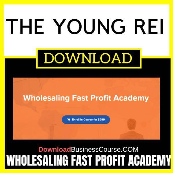 Wholesaling Fast Profit Academy The Young Rei FREE DOWNLOAD