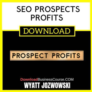 Wyatt Jozwowski Seo Prospects Profits FREE DOWNLOAD