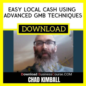 Chad Kimball Easy Local Cash Using Advanced Gmb Techniques FREE DOWNLOAD