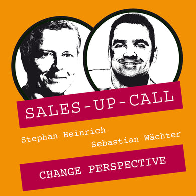 Change Perspective - Sales-up-Call - Stephan Heinrich