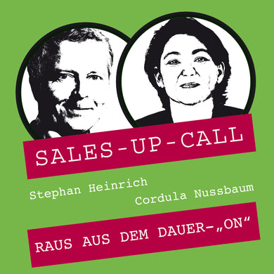 "Raus aus dem Dauer-""ON"" – Sales-up-Call - Stephan Heinrich"
