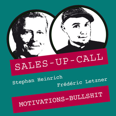 Motivations-Bullshit - Sales-up-Call - Stephan Heinrich