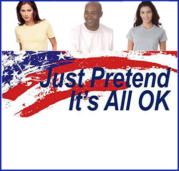 Just Pretend It's All OK Tee