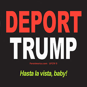 Deport Trump Hasta La Vista