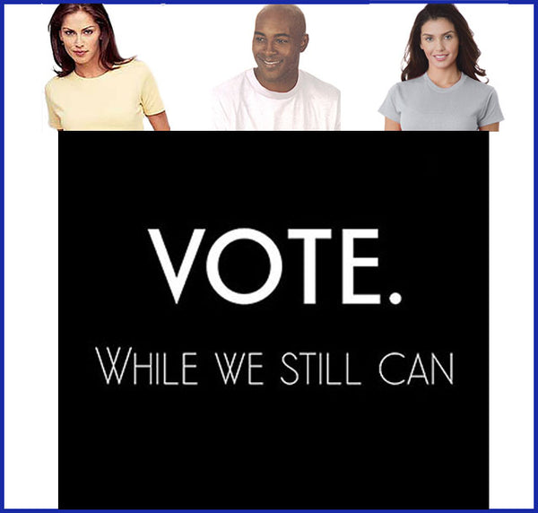 Vote While We Still Can Tee