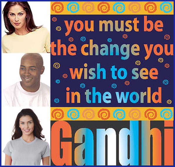 Gandhi: Be The Change You Wish To See Tee