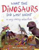 What the Dinosaurs Did Last Night a Very Messy Adventure