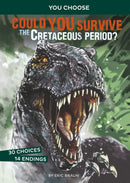 You Choose: Could You Survive the Cretaceous Period?: