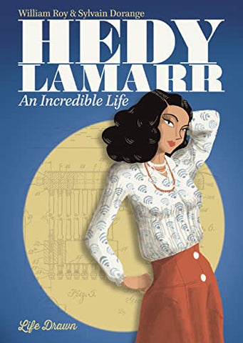 Hedy Lamarr An Incredible Life by William Roy and Sylvain Dorange