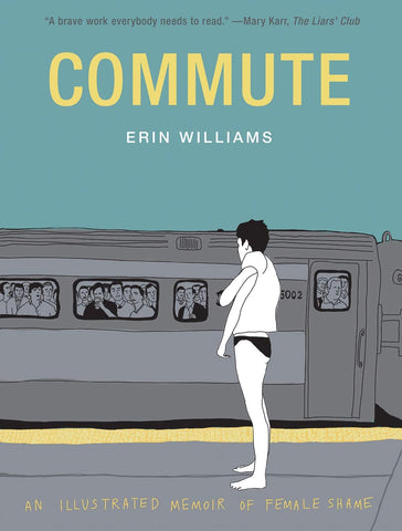 Commute: An Illustrated Memoir of Female Shame by Erin Williams