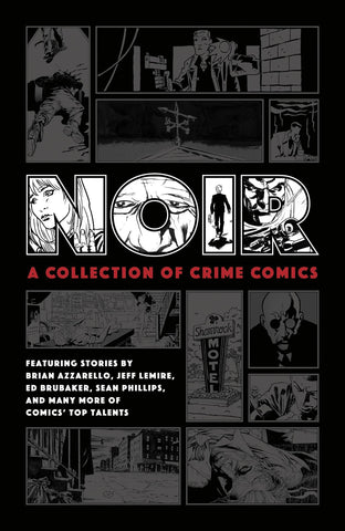 Noir: A Collection of Crime Comics by Jeff Lemire, Ed Brubaker, Sean Phillips and many more