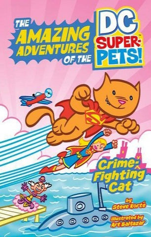 Crime-Fighting Cat: The Amazing Adventures of the DC Super-Pets by Steve Korte
