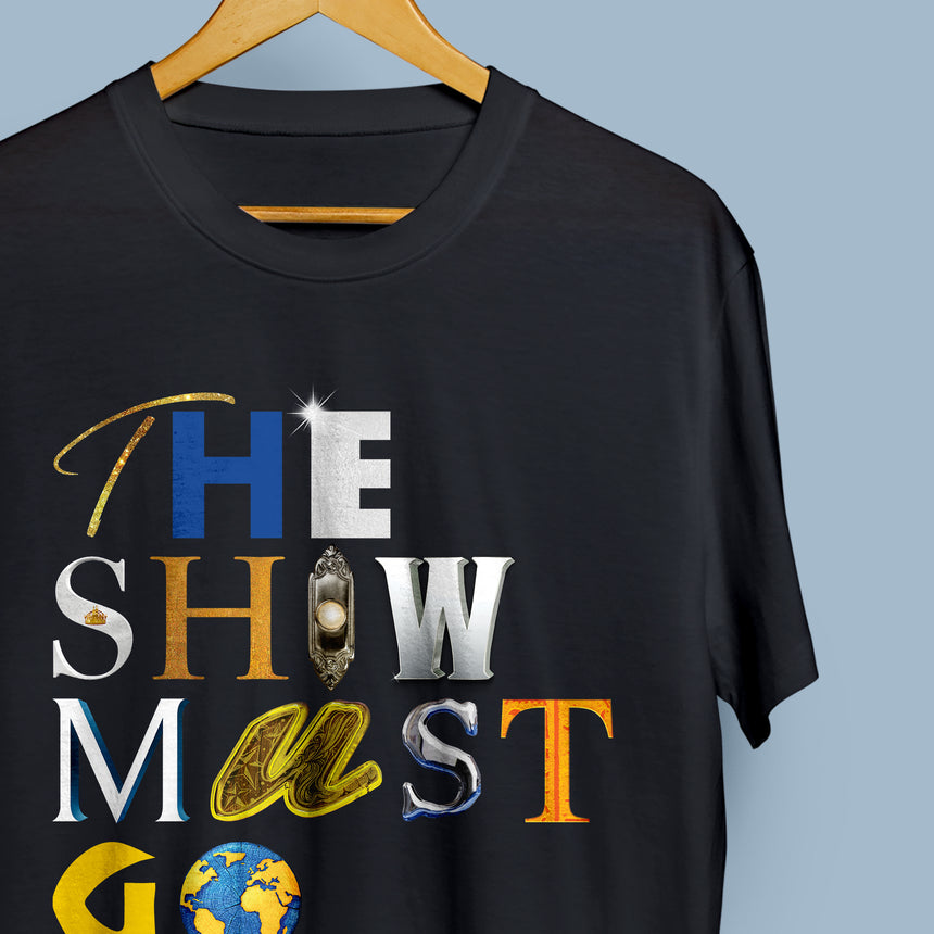 The Show Must Go On! - Unisex T-Shirt