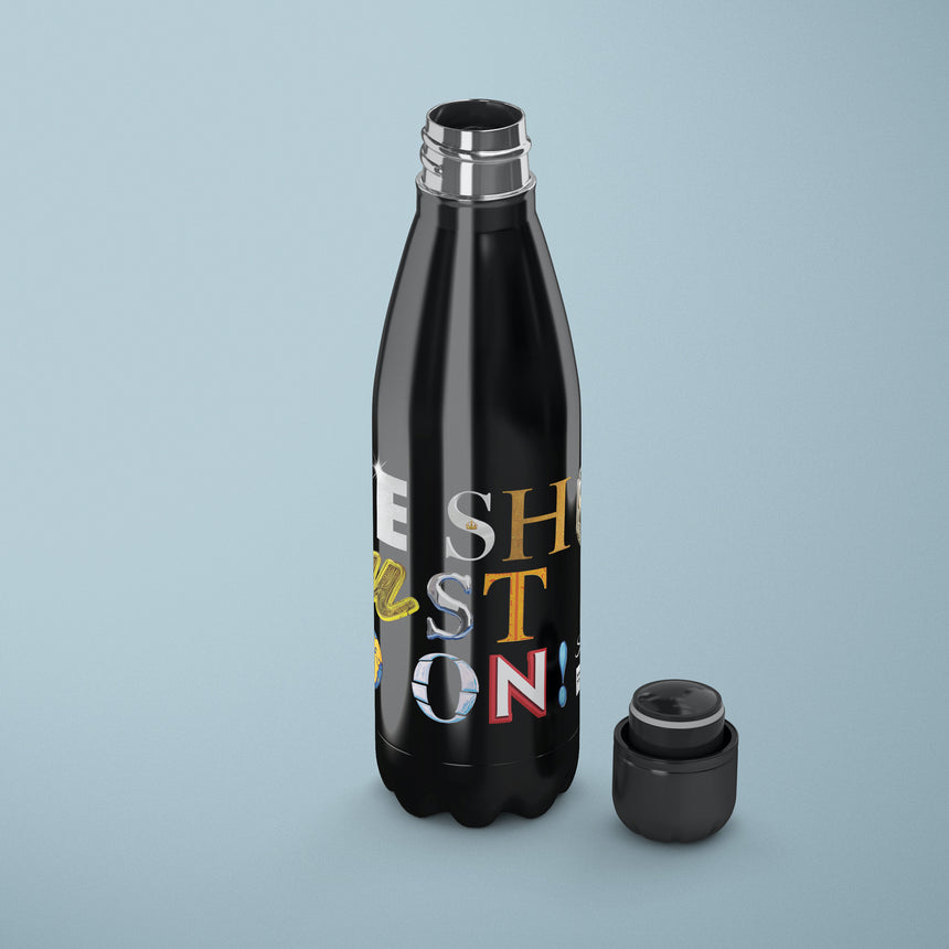 The Show Must Go On! - Insulated Bottle