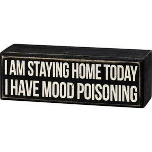 Box Sign - I Have Mood Poisoning