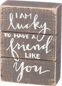 Slat Box Sign - Lucky To Have A Friend Like You