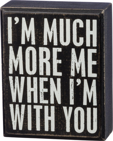 Box Sign - I'm Much More Me When I'm With You